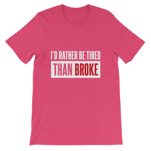 I'd Rather Be Tired Than Broke / Unisex Short-Sleeve T-Shirt