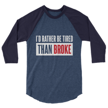 Load image into Gallery viewer, I'd Rather Be Tired Than Broke / Unisex 3/4 Sleeve Raglan