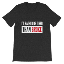 Load image into Gallery viewer, I'd Rather Be Tired Than Broke / Unisex Short-Sleeve T-Shirt