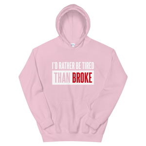 I'd Rather Be Tired Than Broke / Unisex Hooded Sweatshirt