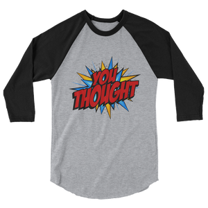 You Thought / Unisex 3/4 Sleeve Raglan Shirt