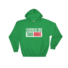 Load image into Gallery viewer, I'd Rather Be Tired Than Broke / Unisex Hooded Sweatshirt