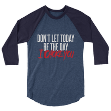 Load image into Gallery viewer, Don't Let Today Be the Day / Unisex 3/4 Sleeve Raglan