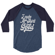 Load image into Gallery viewer, I Make This Shirt Look Good / Unisex 3/4 Sleeve Raglan Shirt