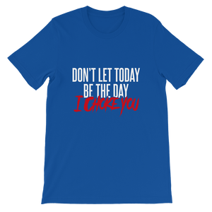 Don't Let Today Be the Day / Unisex Short-Sleeve T-Shirt
