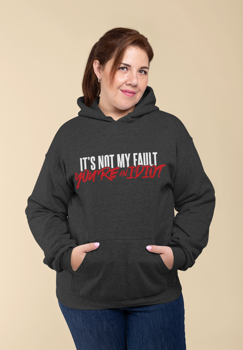 You're An Idiot / Unisex Hooded Sweatshirt