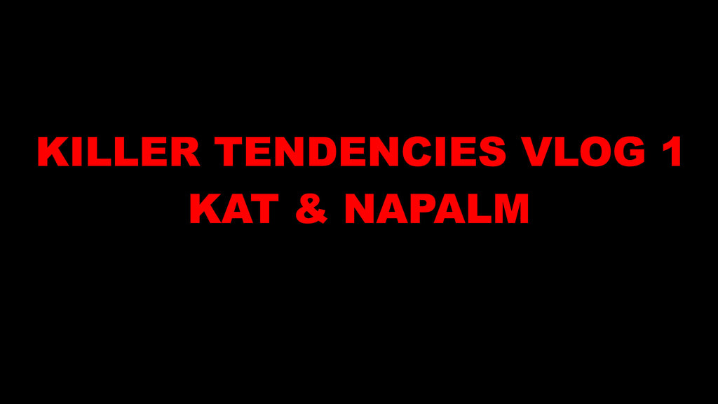 VLOG 1 - Killer Tendencies