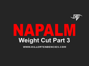 Napalm Weight Cut: Part 3