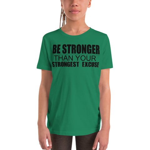 Be Stronger Than Your Strongest Excuse - Youth Short Sleeve T-Shirt