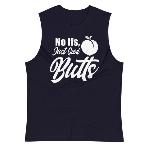 """No ifs, Just Good Butts"" - Unisex Muscle Tank"