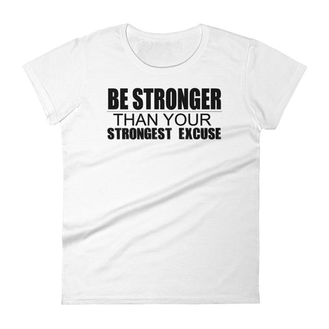 Be Stronger Than Your Strongest Excuse - Women's short sleeve t-shirt