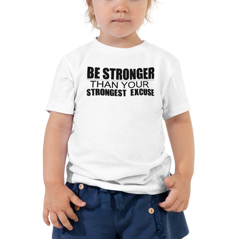 Be Stronger Than Your Strongest Excuse - Toddler Short Sleeve Tee