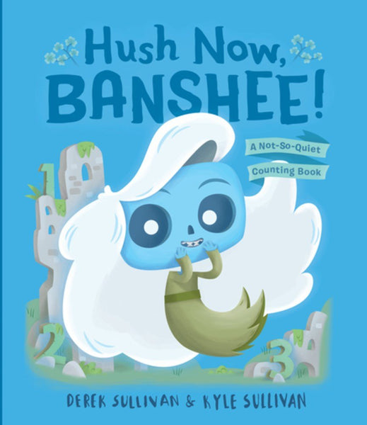 Hush Now, Banshee! A Not-So-Quiet Counting Book