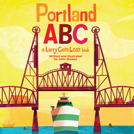 Portland ABC: A Larry Gets Lost Book by John Skewes