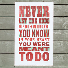 'Never Let The Odds' letterpress quotation poster.