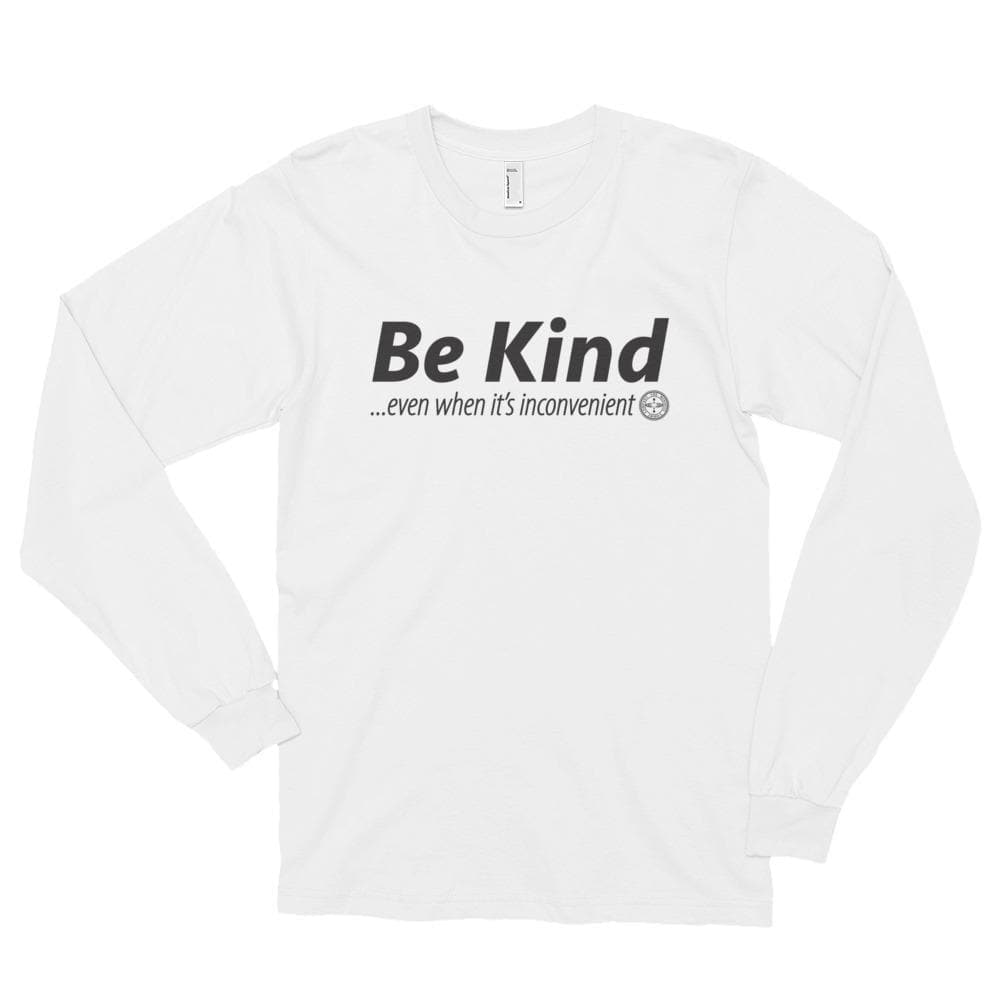 Be Kind . . . Even When It's Inconvenient Long Sleeve T-Shirt Mindful T-Shirt Co.