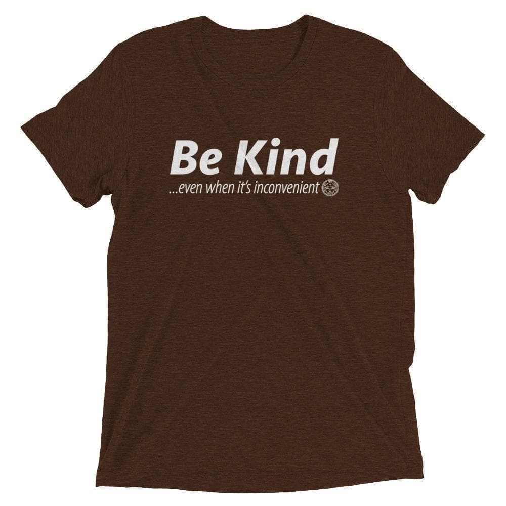 Be Kind . . . Even When It's Inconvenient Luxury T-Shirt Mindful T-Shirt Co.