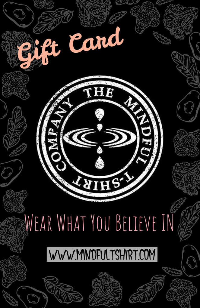 The Mindful T-Shirt Gift Card - Wear What You Believe In! Mindful T-Shirt Co.