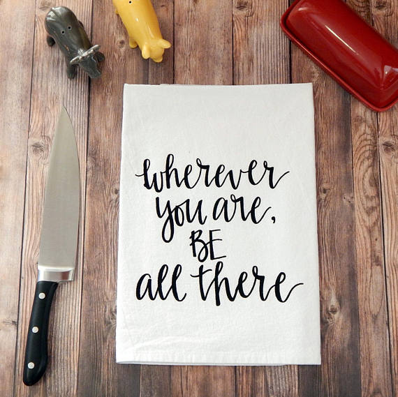 Wherever You Are, Be All There Flour Sack Tea Towel - Black