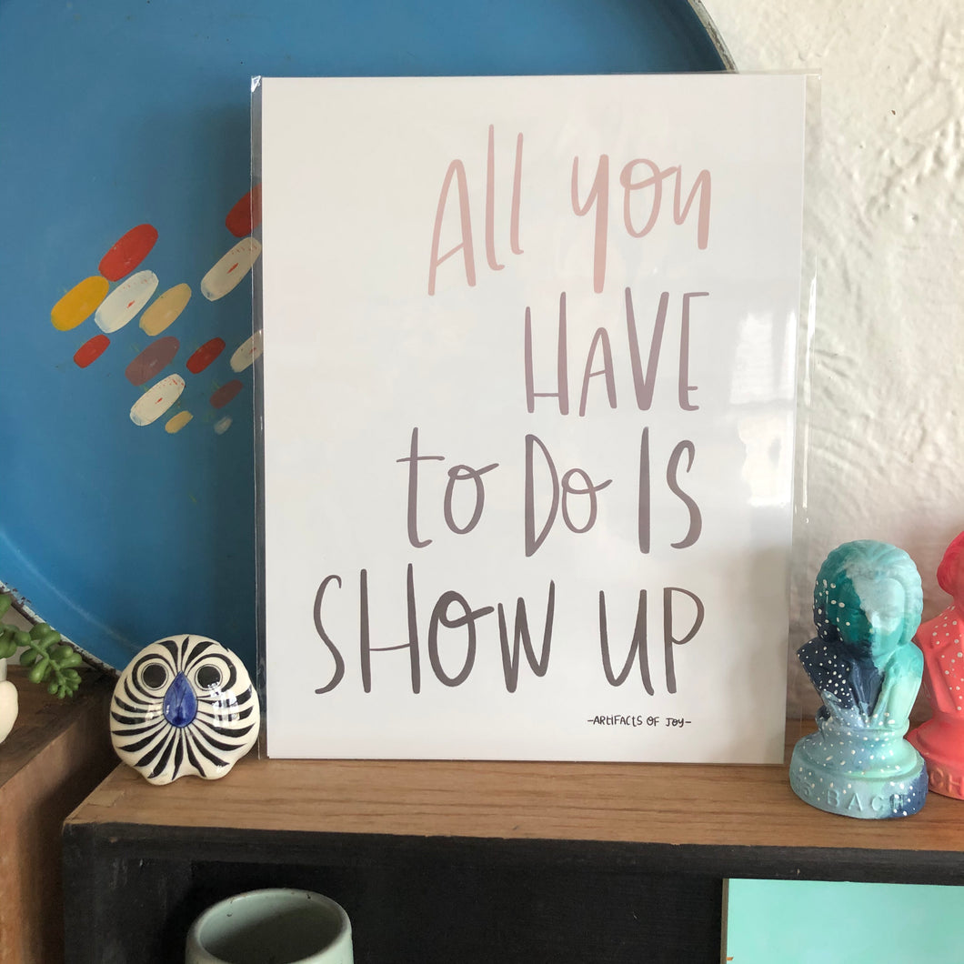 All You Have To Do Is Show Up Print by Local Artist Lauren Strom