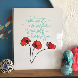 Take Time To Make Yourself Happy Print by Local Artist Lauren Strom
