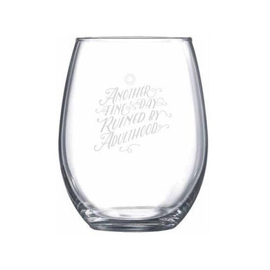 Another Day Ruined By Adulthood Wine Glass