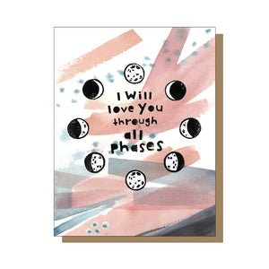I Will Love You Through All Phases Card