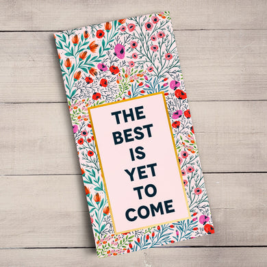 The Best Is Yet To Come Tea Towel