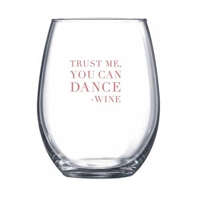 Trust Me You Can Dance- Wine :Wine Glass