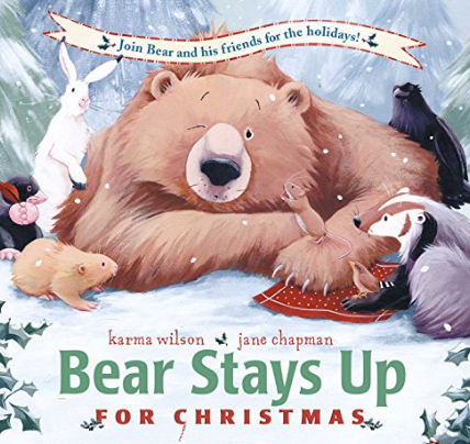 Bear Stays Up for Christmas by Carma Wilson
