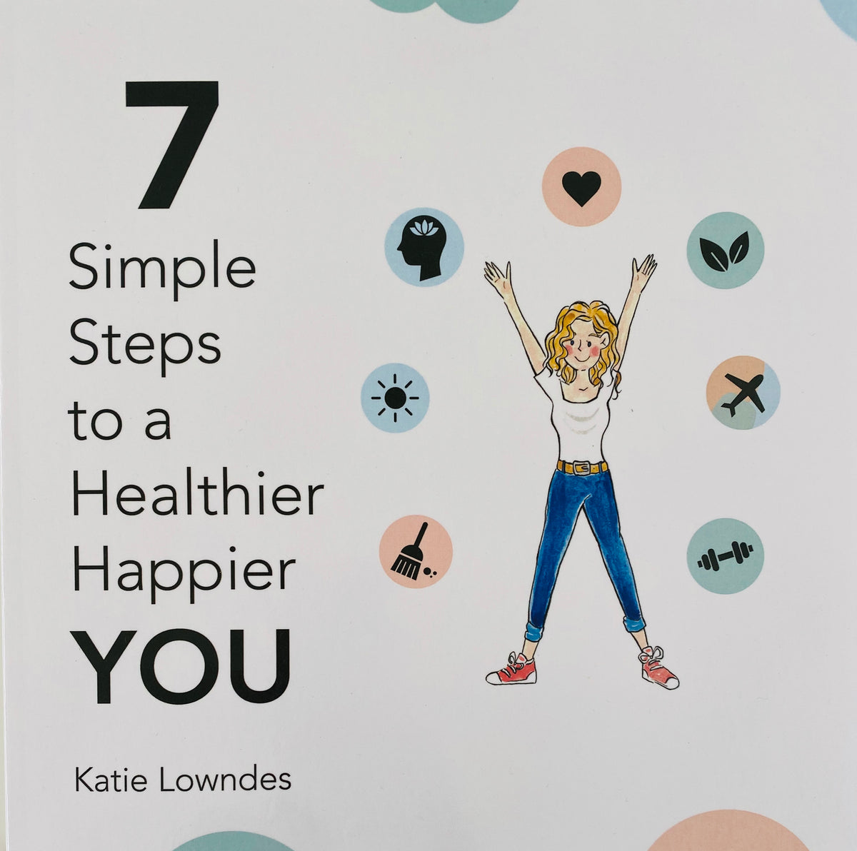 Katies Beauty Kitchen | 7 Simple Steps to a Healthier Happier YOU | Katies Beauty Kitchen