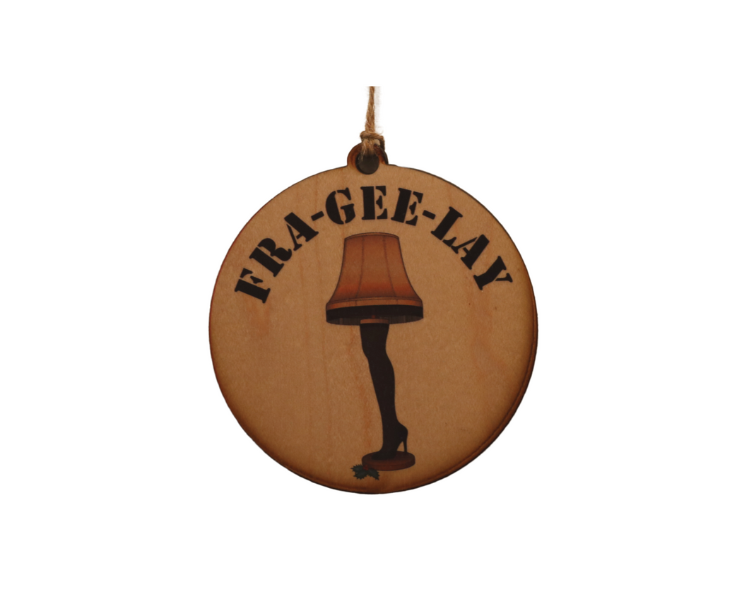 "Wooden Ornament - ""Fra-Gee-Lay"" - Lil Bit Local"