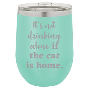 'It's not drinking alone if the cat is home' teal stemless wine mug & drink glass from Lil Bit Local