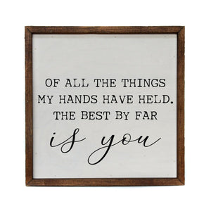 """Of all the things my hands have held"" 10x10 Wooden Sign"
