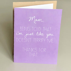 "Perfect handmade card for mom. It reads ""Mom, being told I'm just like you doesn't terrify me. Thanks for that."" Each card is blank in side for you to add your personal note. Unique gift for her birthday, Mother's Day, or Wedding Day thank you."