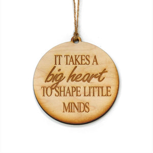 "Wooden Ornament - ""It Takes A Big Heart To Shape Little Minds"" - Teacher Ornament — Lil Bit Local"