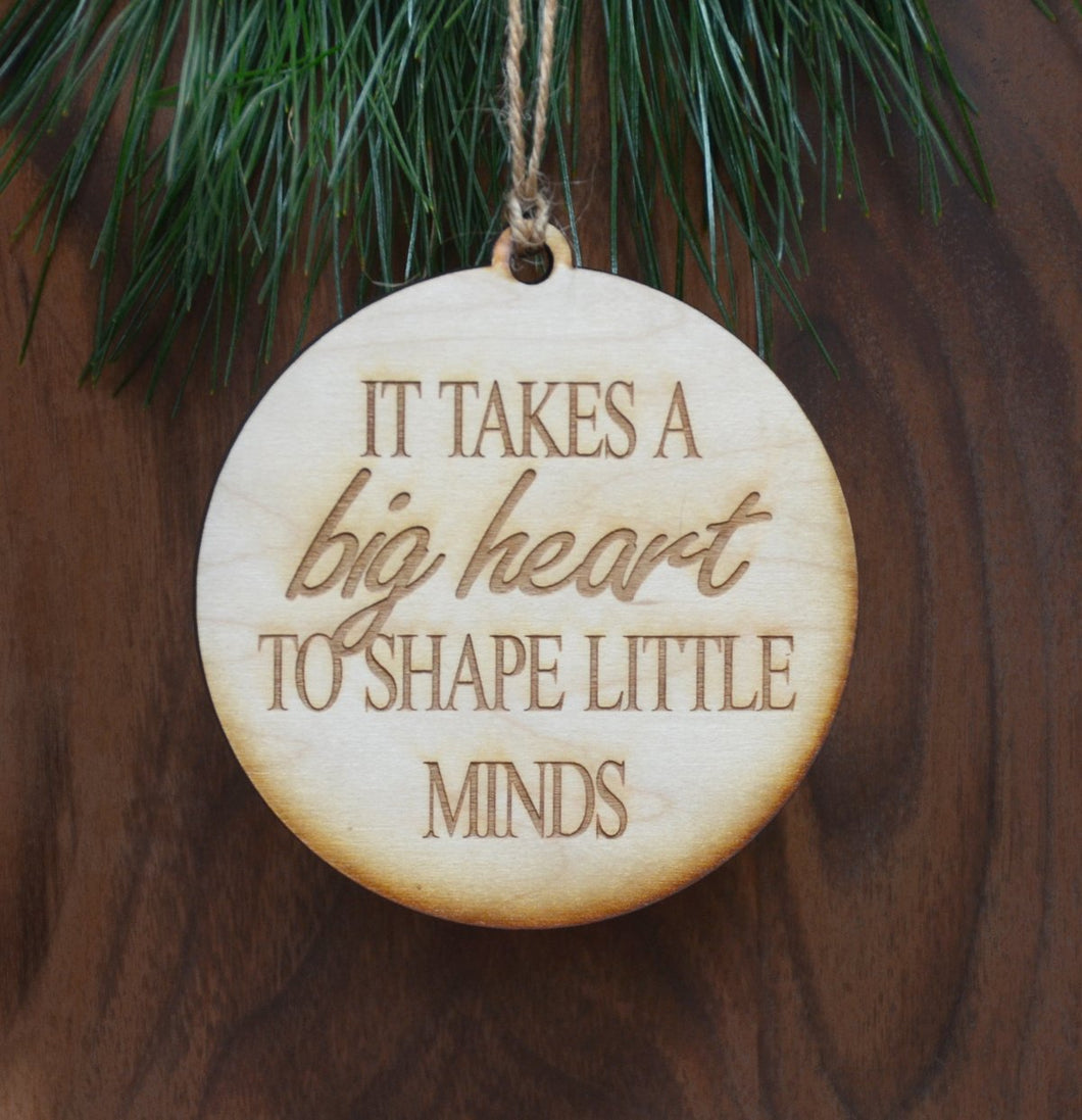 """It Takes a Big Heart to Shape Little Minds"" Wooden Teacher Ornament"