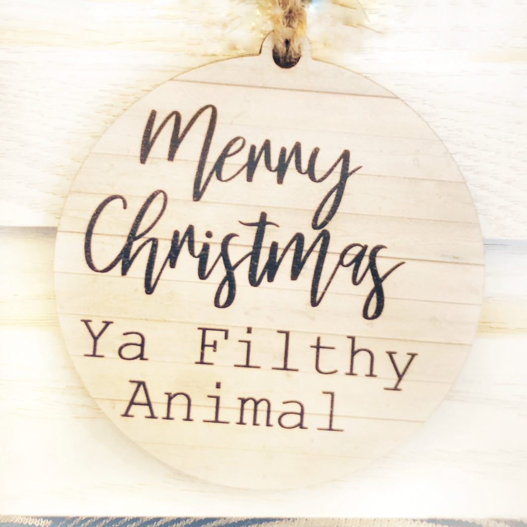 """Merry Christmas Ya Filthy Animal"" Wooden Ornament"