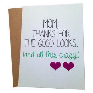 "Perfect handmade card for mom. It reads ""Mom, Thanks for the good looks. (and all this crazy)"". Each card is blank in side for you to add your personal note. Unique gift for her birthday, Mother's Day, or Wedding Day thank you."