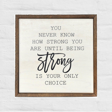 You never know how strong you are 10x10 Wall Art Sign