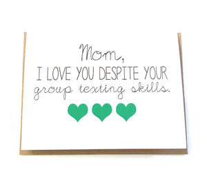 "Perfect handmade card for mom. It reads ""Mom, I love you despite your group texting skills"". Each card is blank in side for you to add your personal note. Unique gift for her birthday, Mother's Day, or Wedding Day thank you."