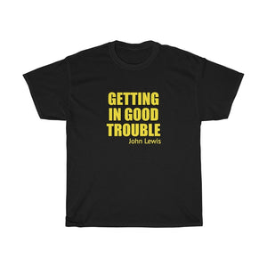 Political Getting In Good Trouble - John Lewis •  Unisex Heavy Cotton Tee