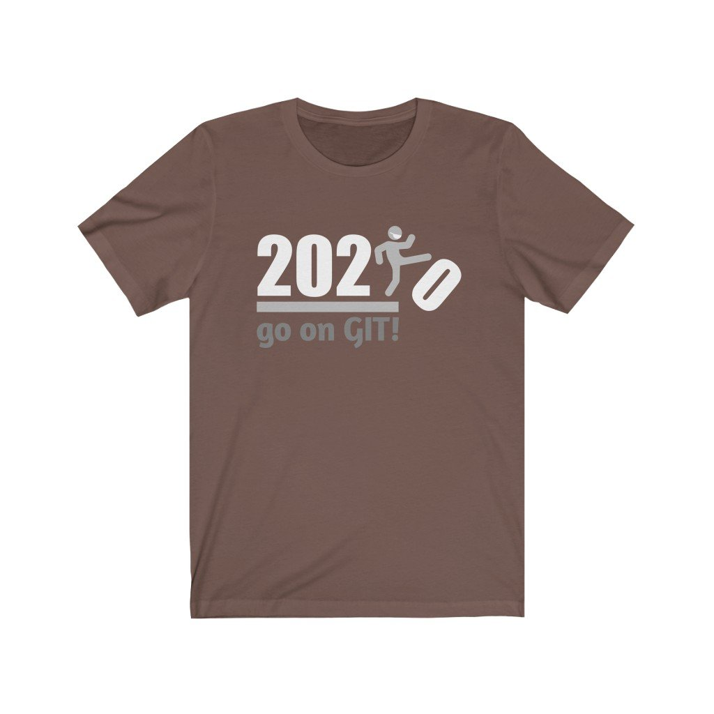 Go On GIT! 2020 🤣 Humorous BEST MEME 2020 • Kick • White Gray • Unisex Jersey Short Sleeve Tee - Maui Woke