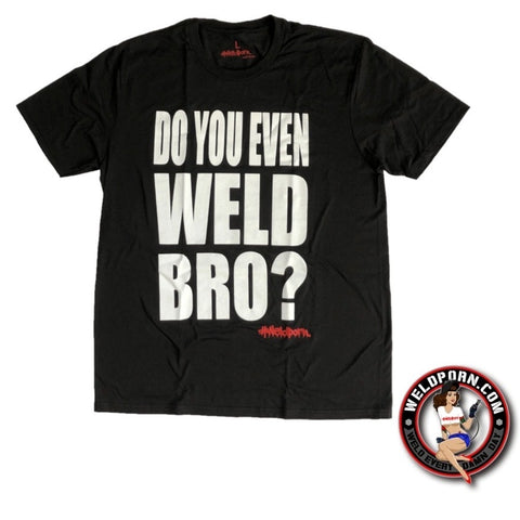 Do You Even Weld Bro T-Paita
