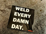 Weldporn Weld Every Damn Day sticker