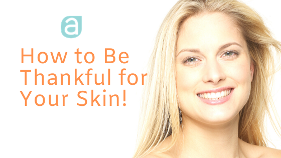 How to Be Thankful for Your Skin!