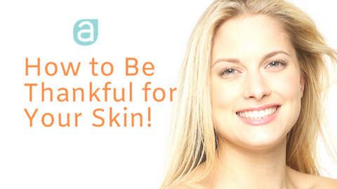Ankaa: How to Be Thankful for Your Skin!
