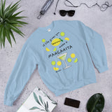 If Life Gives You Lemons Make A Margarita! Sweatshirt