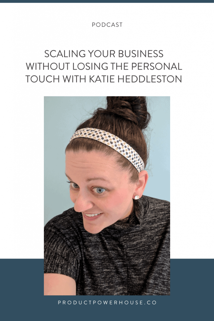 Scaling Your Business Without Losing The Personal Touch with Katie Heddleston