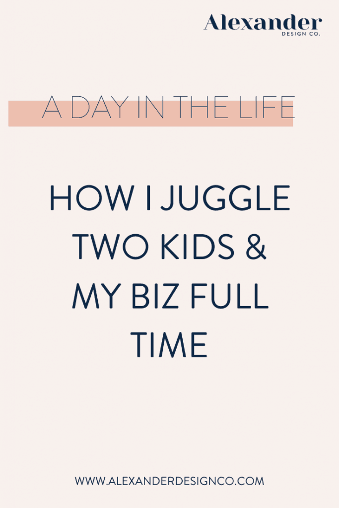 How I Juggle Two kids + My Biz Full Time - A Day in the Life